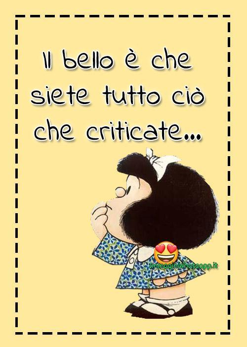 Il bello è che siete tutto ciò che criticate Mafalda frasi
